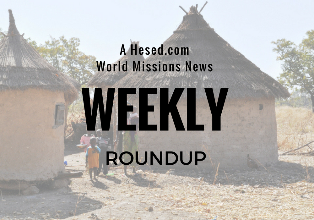 Hesed.com World Missions News Weekly Roundup